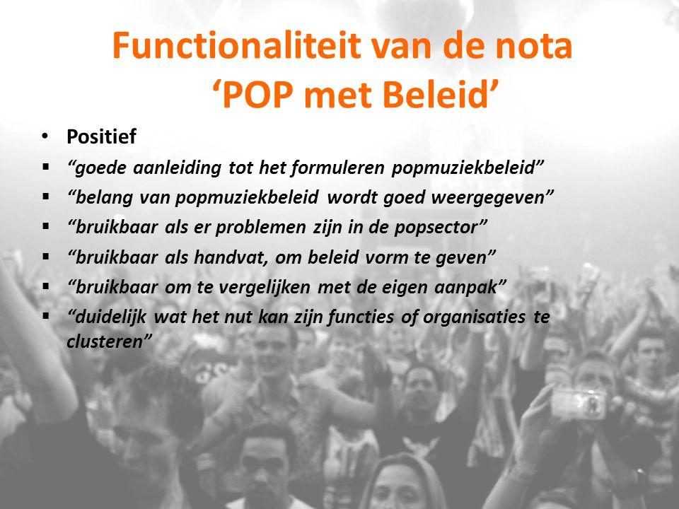 """Functionaliteit van de nota 'POP met Beleid' Positief  """"goede aanleiding tot het formuleren popmuziekbeleid""""  """"belang van popmuziekbeleid wordt goed"""