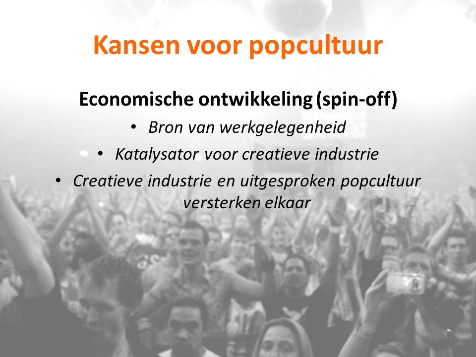 Kansen voor popcultuur Economische ontwikkeling (spin-off) Bron van werkgelegenheid Katalysator voor creatieve industrie Creatieve industrie en uitges