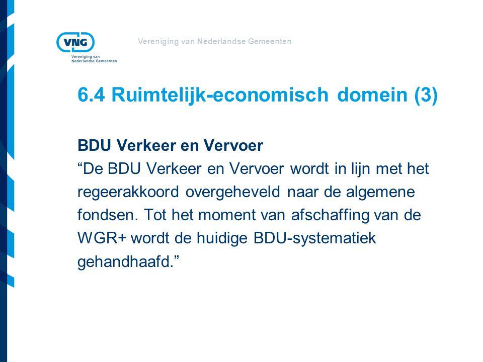 Vereniging van Nederlandse Gemeenten 6.4 Ruimtelijk-economisch domein (3) BDU Verkeer en Vervoer De BDU Verkeer en Vervoer wordt in lijn met het regeerakkoord overgeheveld naar de algemene fondsen.
