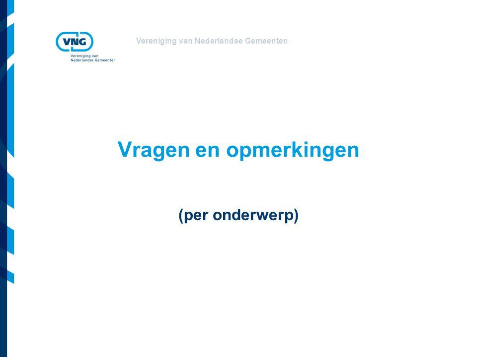 Vereniging van Nederlandse Gemeenten Vragen en opmerkingen (per onderwerp)
