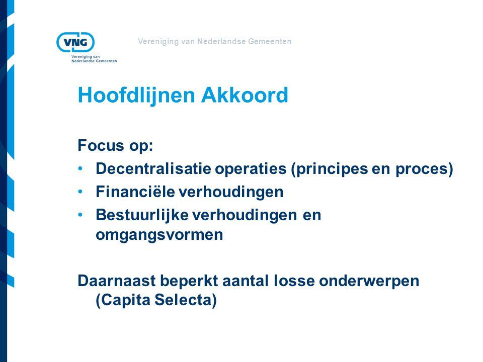 Vereniging van Nederlandse Gemeenten Hoofdlijnen Akkoord Focus op: Decentralisatie operaties (principes en proces) Financiële verhoudingen Bestuurlijke verhoudingen en omgangsvormen Daarnaast beperkt aantal losse onderwerpen (Capita Selecta)