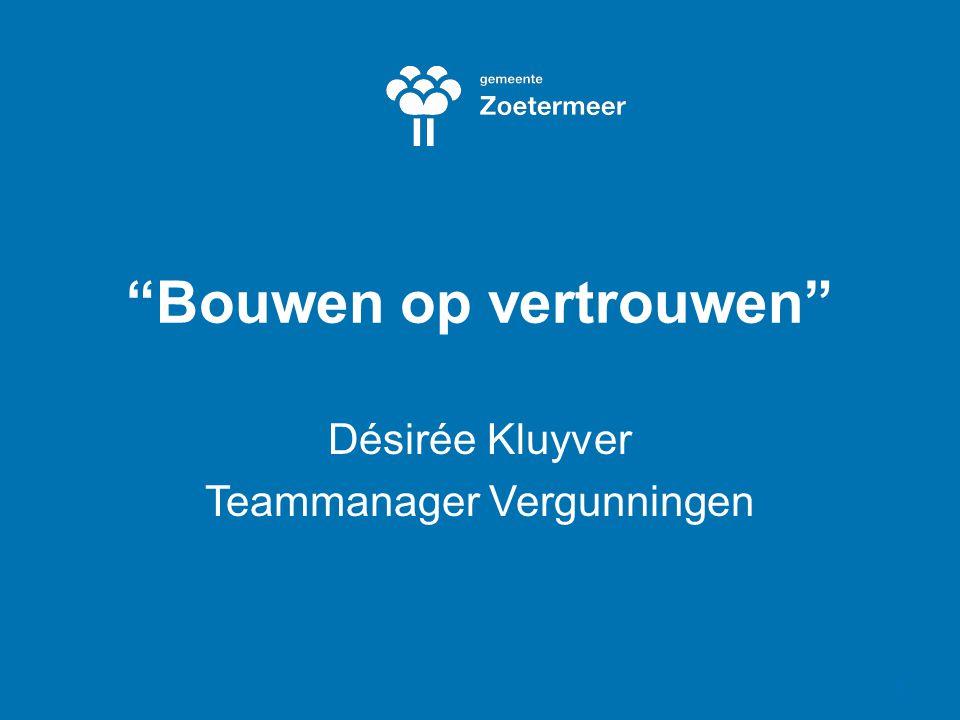 Bouwen op vertrouwen Désirée Kluyver Teammanager Vergunningen 1