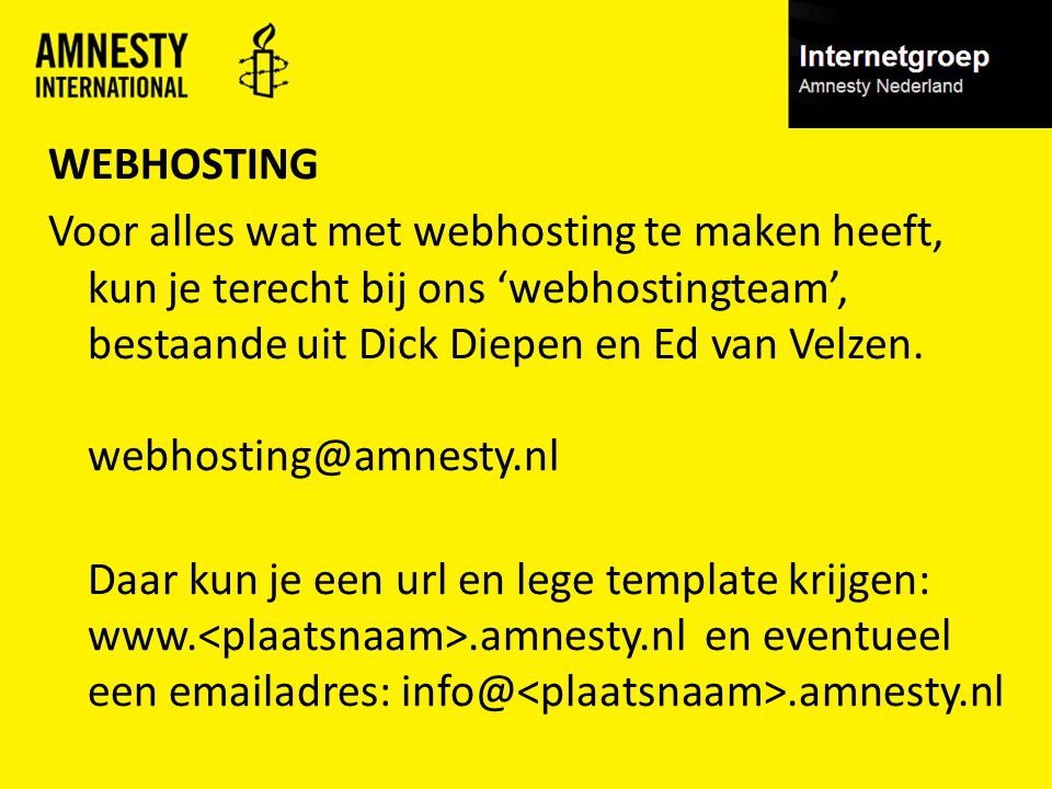 WEBHOSTING Voor alles wat met webhosting te maken heeft, kun je terecht bij ons 'webhostingteam', bestaande uit Dick Diepen en Ed van Velzen.