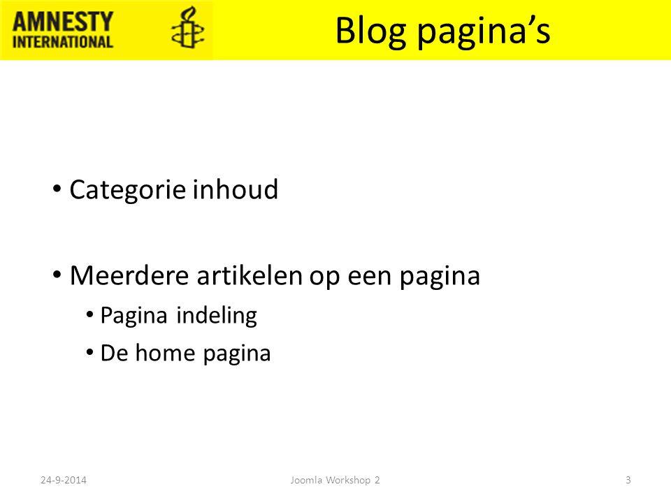 Blog pagina's Categorie inhoud Meerdere artikelen op een pagina Pagina indeling De home pagina 24-9-20143Joomla Workshop 2