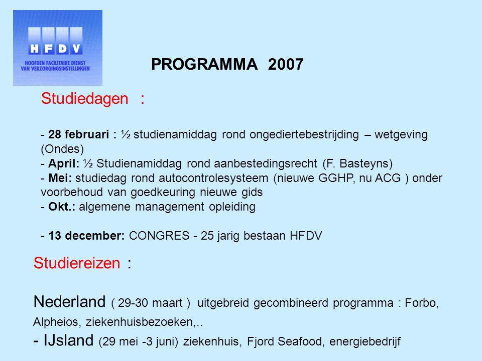 PROGRAMMA 2007 Studiedagen : - 28 februari : ½ studienamiddag rond ongediertebestrijding – wetgeving (Ondes) - April: ½ Studienamiddag rond aanbestedingsrecht (F.