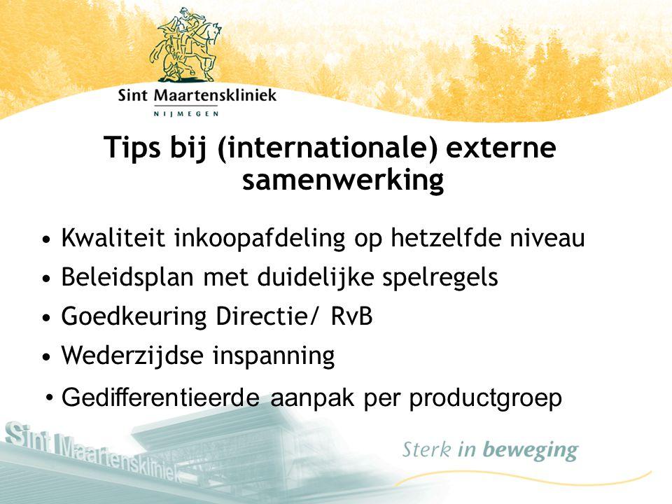 Tips bij (internationale) externe samenwerking Kwaliteit inkoopafdeling op hetzelfde niveau Beleidsplan met duidelijke spelregels Goedkeuring Directie