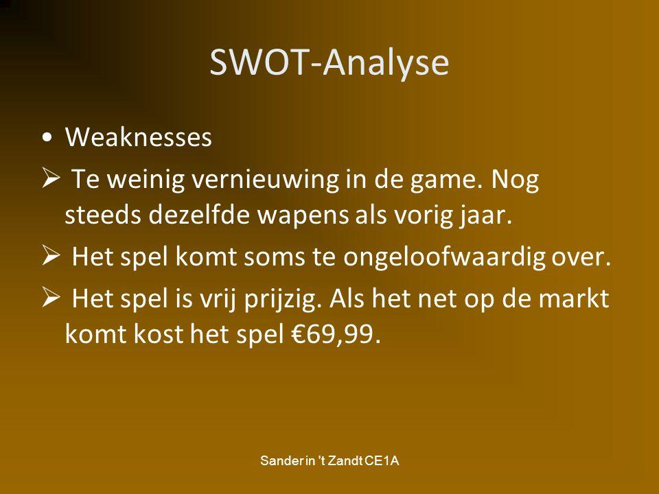 Sander in 't Zandt CE1A SWOT-Analyse Weaknesses  Te weinig vernieuwing in de game. Nog steeds dezelfde wapens als vorig jaar.  Het spel komt soms te