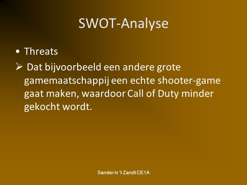 Sander in 't Zandt CE1A SWOT-Analyse Threats  Dat bijvoorbeeld een andere grote gamemaatschappij een echte shooter-game gaat maken, waardoor Call of