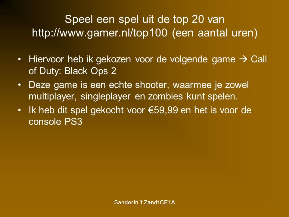 Sander in t Zandt CE1A Bronnenlijst http://www.gamer.nl/review/403564/call-of-duty-black-ops-2-1 http://www.slideshare.net/brinamerg/mergenthaler-mkt430-1204-b01-ph-5-ip www.google.nl