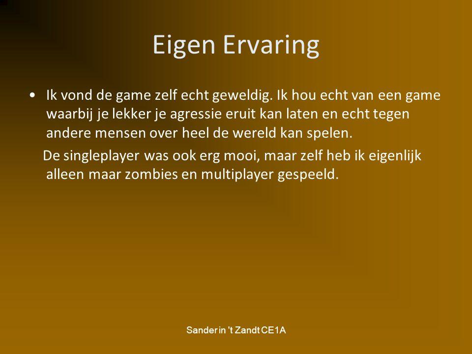 Sander in 't Zandt CE1A Eigen Ervaring Ik vond de game zelf echt geweldig. Ik hou echt van een game waarbij je lekker je agressie eruit kan laten en e