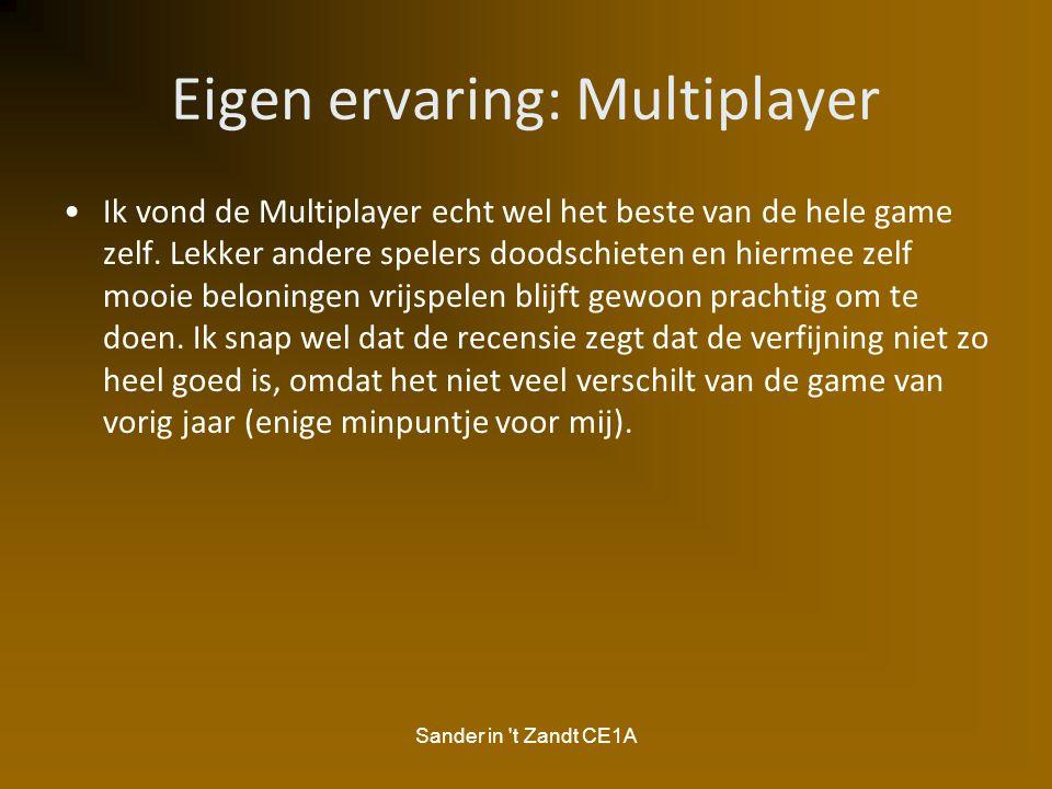 Sander in 't Zandt CE1A Eigen ervaring: Multiplayer Ik vond de Multiplayer echt wel het beste van de hele game zelf. Lekker andere spelers doodschiete