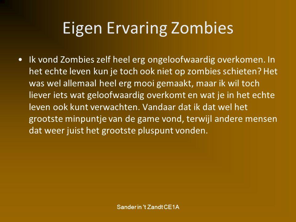 Sander in 't Zandt CE1A Eigen Ervaring Zombies Ik vond Zombies zelf heel erg ongeloofwaardig overkomen. In het echte leven kun je toch ook niet op zom