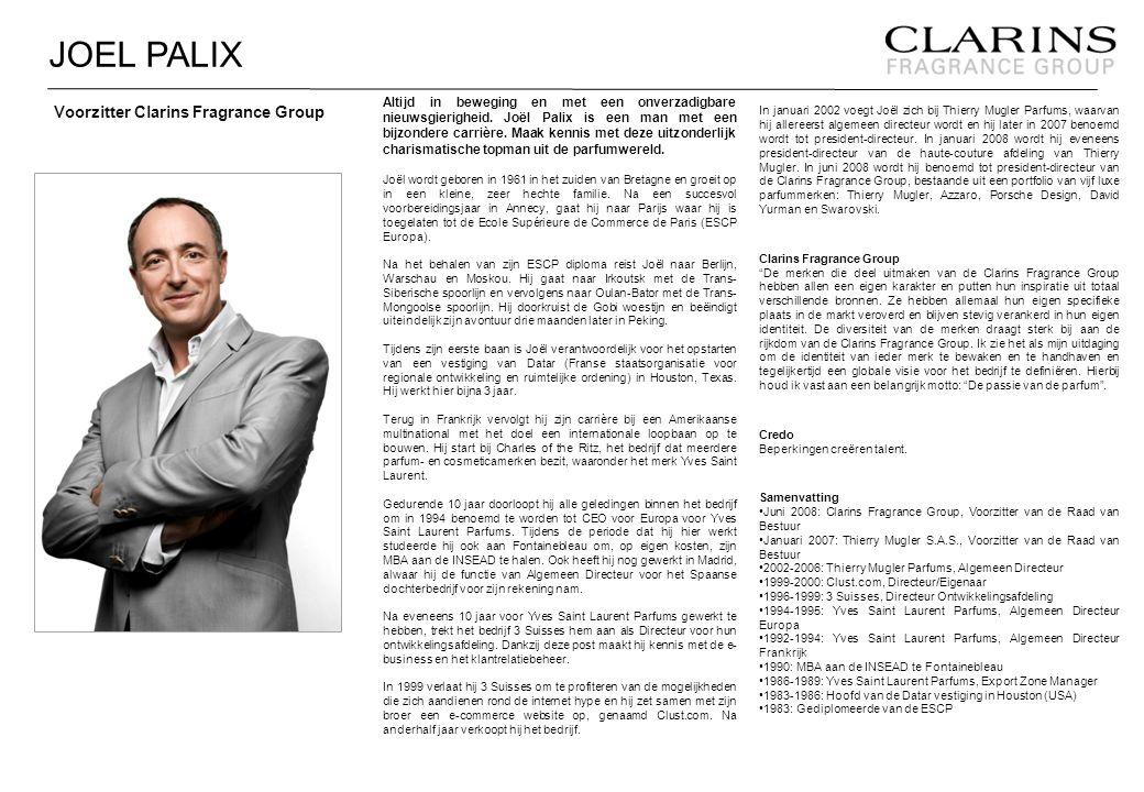 JOEL PALIX Voorzitter Clarins Fragrance Group Altijd in beweging en met een onverzadigbare nieuwsgierigheid. Joël Palix is een man met een bijzondere