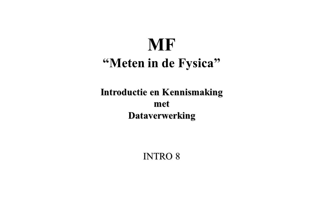 MF Meten in de Fysica Introductie en Kennismaking met Dataverwerking INTRO 8