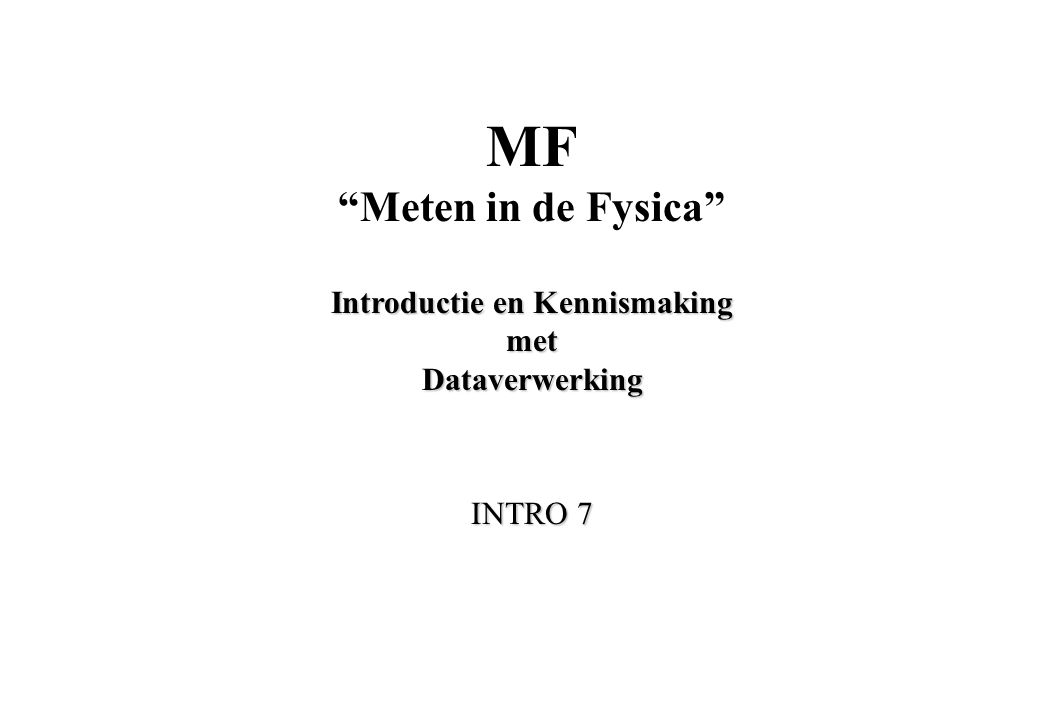 MF Meten in de Fysica Introductie en Kennismaking met Dataverwerking INTRO 7