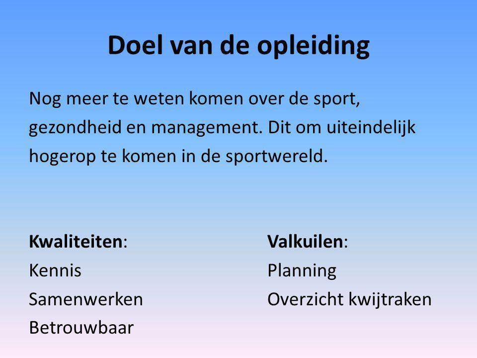 Doel van de opleiding Nog meer te weten komen over de sport, gezondheid en management.