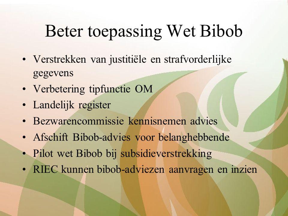Beter toepassing Wet Bibob Verstrekken van justitiële en strafvorderlijke gegevens Verbetering tipfunctie OM Landelijk register Bezwarencommissie kenn