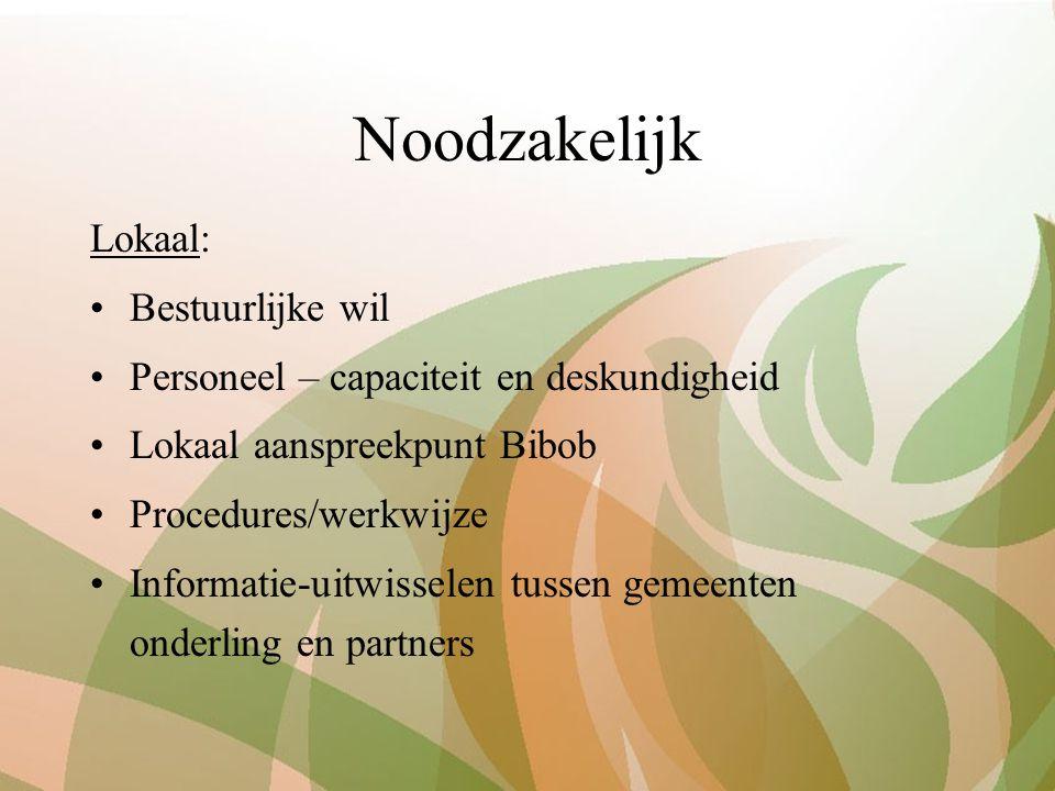 Noodzakelijk Lokaal: Bestuurlijke wil Personeel – capaciteit en deskundigheid Lokaal aanspreekpunt Bibob Procedures/werkwijze Informatie-uitwisselen tussen gemeenten onderling en partners