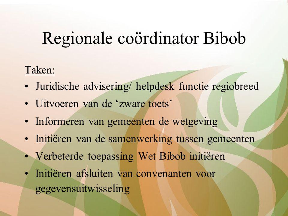 Regionale coördinator Bibob Taken: Juridische advisering/ helpdesk functie regiobreed Uitvoeren van de 'zware toets' Informeren van gemeenten de wetge