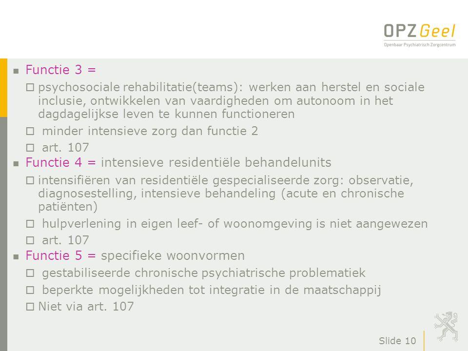 Slide 10 n Functie 3 = o psychosociale rehabilitatie(teams): werken aan herstel en sociale inclusie, ontwikkelen van vaardigheden om autonoom in het d