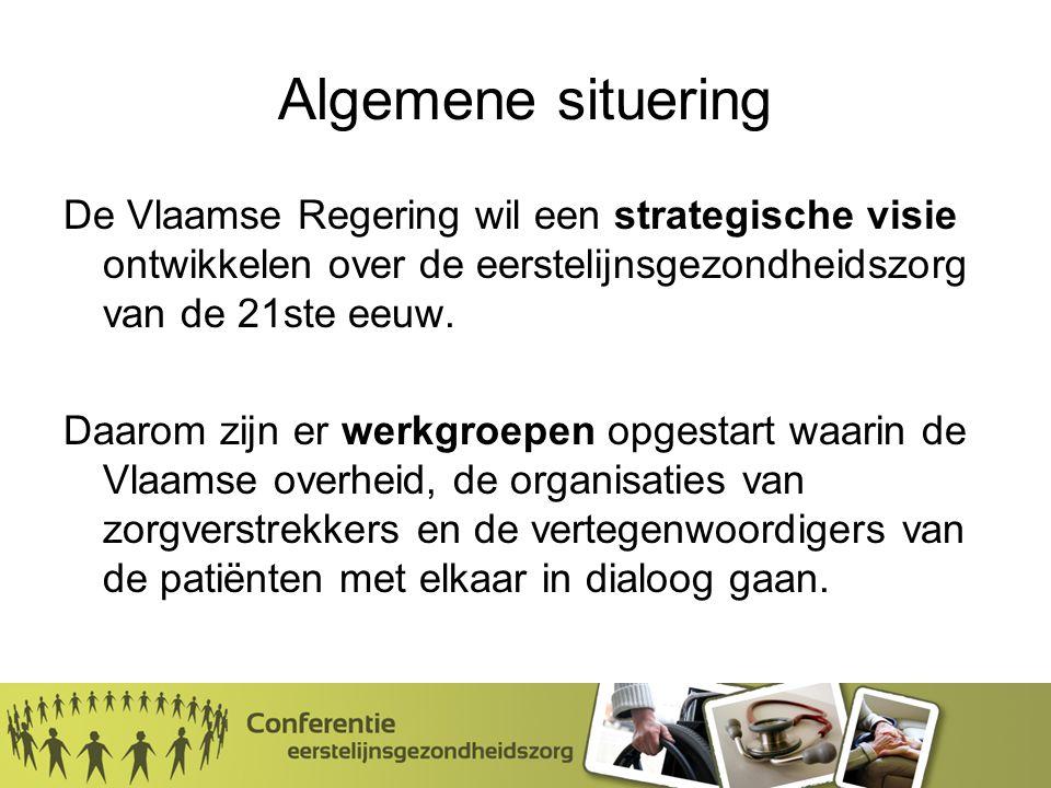 Algemene situering De Vlaamse Regering wil een strategische visie ontwikkelen over de eerstelijnsgezondheidszorg van de 21ste eeuw.