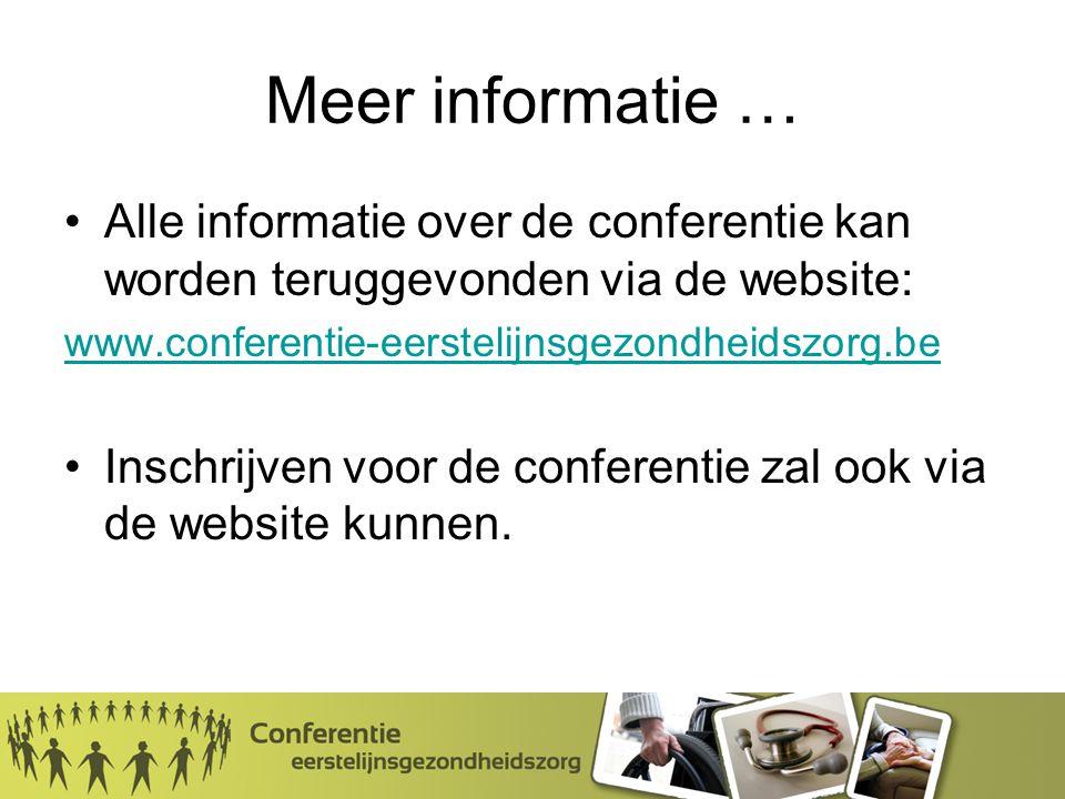 Meer informatie … Alle informatie over de conferentie kan worden teruggevonden via de website: www.conferentie-eerstelijnsgezondheidszorg.be Inschrijven voor de conferentie zal ook via de website kunnen.