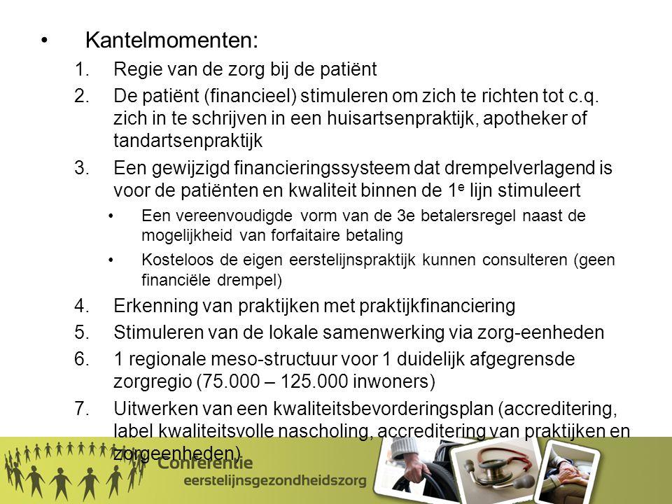 Kantelmomenten: 1.Regie van de zorg bij de patiënt 2.De patiënt (financieel) stimuleren om zich te richten tot c.q.