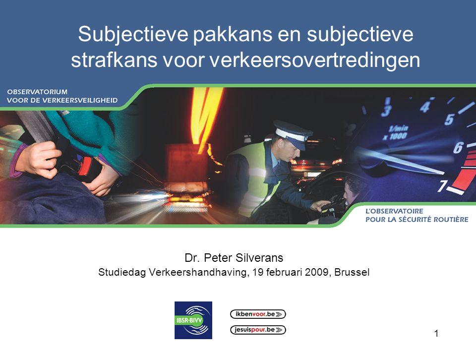 1 1 Subjectieve pakkans en subjectieve strafkans voor verkeersovertredingen Dr. Peter Silverans Studiedag Verkeershandhaving, 19 februari 2009, Brusse