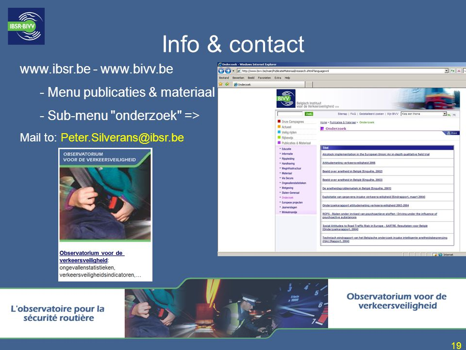 19 Info & contact www.ibsr.be - www.bivv.be - Menu publicaties & materiaal - Sub-menu onderzoek => Mail to: Peter.Silverans@ibsr.be