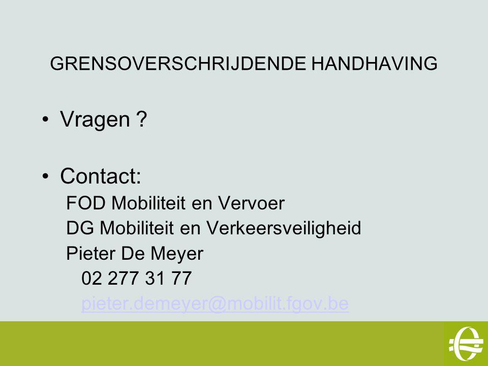 GRENSOVERSCHRIJDENDE HANDHAVING Vragen ? Contact: FOD Mobiliteit en Vervoer DG Mobiliteit en Verkeersveiligheid Pieter De Meyer 02 277 31 77 pieter.de