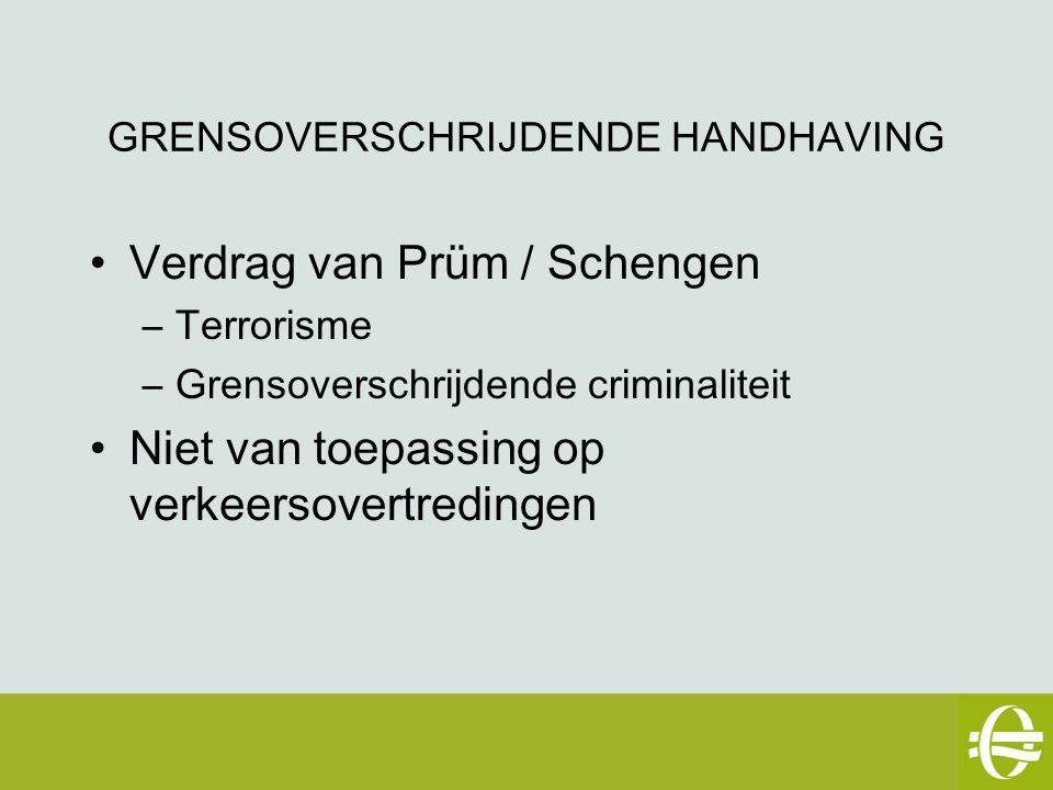 GRENSOVERSCHRIJDENDE HANDHAVING Europese Unie –Voorstel van richtlijn 4 soorten overtredingen Juridische basis –1e pijler (communautair) of »Commissie – Committee »Opvolging en rapportering »Europees Parlement –3e pijler (intergouvernementeel) eSafety workshop – 2 mei 2007