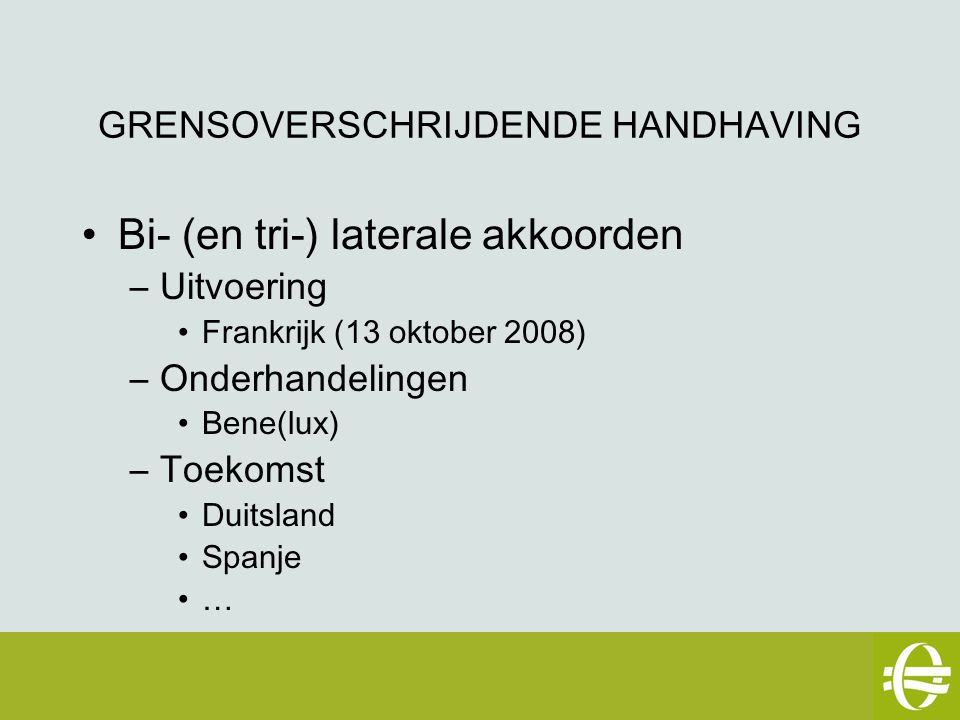 GRENSOVERSCHRIJDENDE HANDHAVING Bi- (en tri-) laterale akkoorden –Uitvoering Frankrijk (13 oktober 2008) –Onderhandelingen Bene(lux) –Toekomst Duitsland Spanje … eSafety workshop – 2 mei 2007