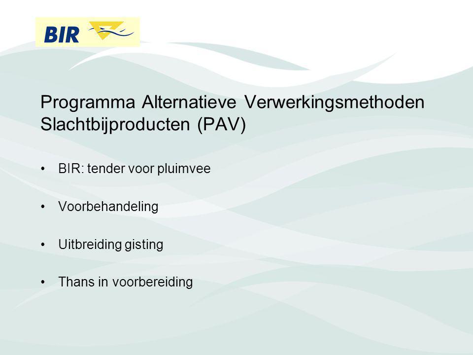 Programma Alternatieve Verwerkingsmethoden Slachtbijproducten (PAV) BIR: tender voor pluimvee Voorbehandeling Uitbreiding gisting Thans in voorbereidi