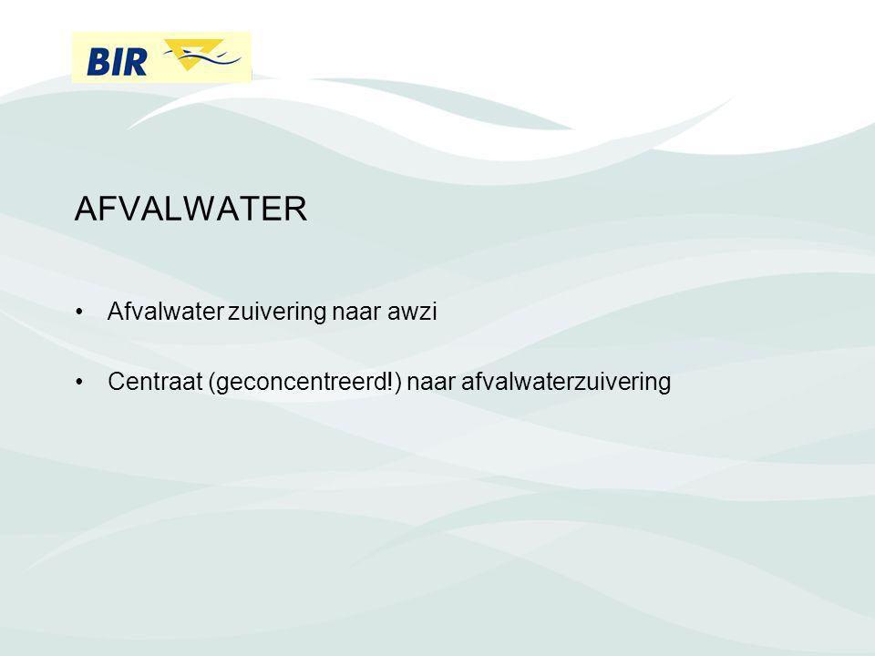 AFVALWATER Afvalwater zuivering naar awzi Centraat (geconcentreerd!) naar afvalwaterzuivering