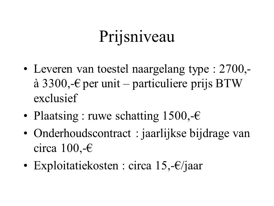 Prijsniveau Leveren van toestel naargelang type : 2700,- à 3300,-€ per unit – particuliere prijs BTW exclusief Plaatsing : ruwe schatting 1500,-€ Onde