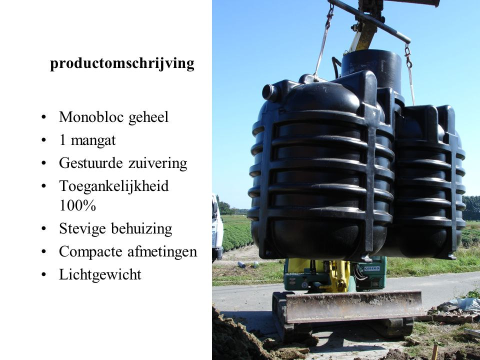 productomschrijving Monobloc geheel 1 mangat Gestuurde zuivering Toegankelijkheid 100% Stevige behuizing Compacte afmetingen Lichtgewicht