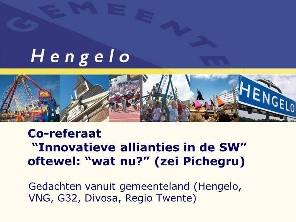 Gedachten vanuit gemeenteland (Hengelo, VNG, G32, Divosa, Regio Twente) Co-referaat Innovatieve allianties in de SW oftewel: wat nu (zei Pichegru)