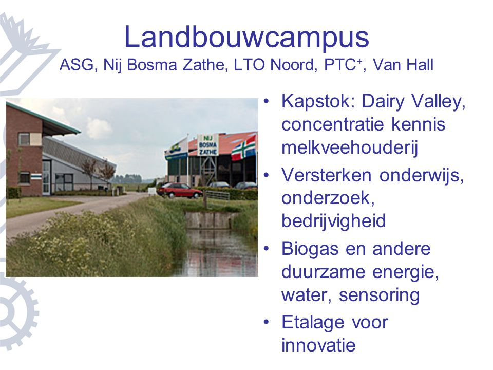 Landbouwcampus ASG, Nij Bosma Zathe, LTO Noord, PTC +, Van Hall Kapstok: Dairy Valley, concentratie kennis melkveehouderij Versterken onderwijs, onder