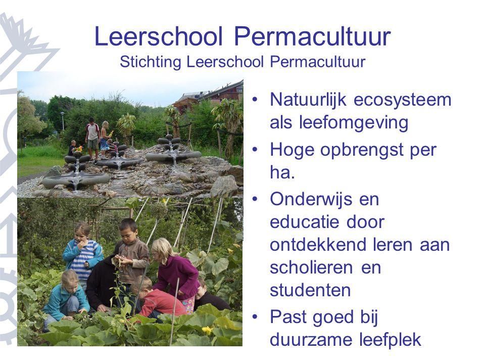 Leerschool Permacultuur Stichting Leerschool Permacultuur Natuurlijk ecosysteem als leefomgeving Hoge opbrengst per ha. Onderwijs en educatie door ont