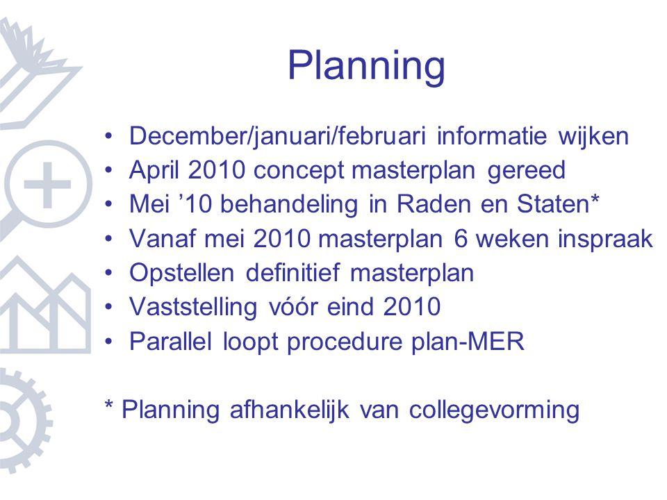 Planning December/januari/februari informatie wijken April 2010 concept masterplan gereed Mei '10 behandeling in Raden en Staten* Vanaf mei 2010 maste