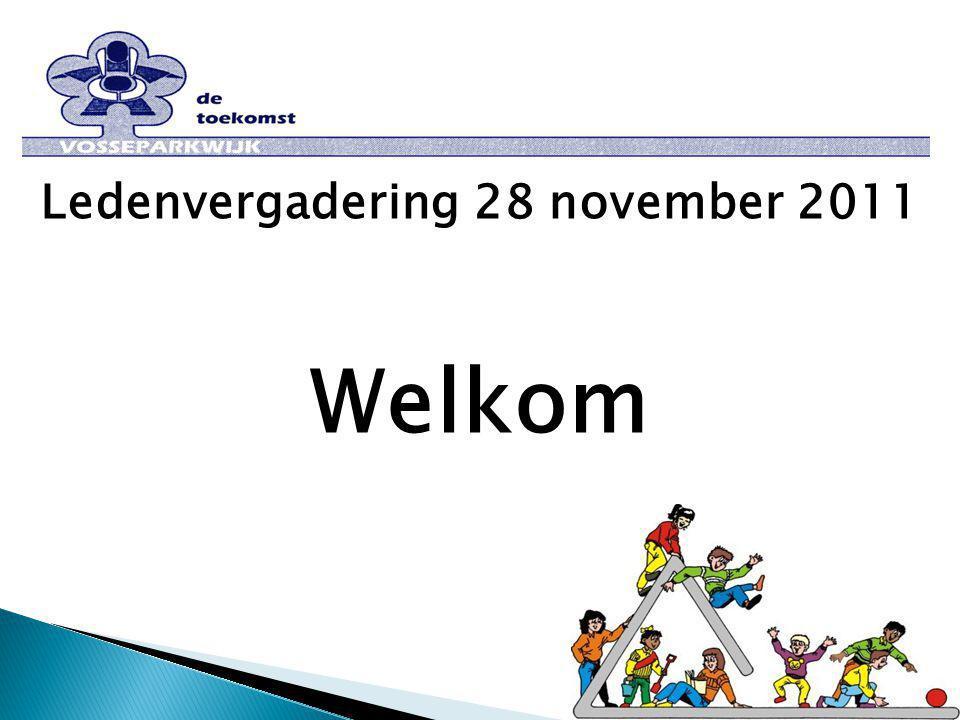 Ledenvergadering 28 november 2011 Welkom