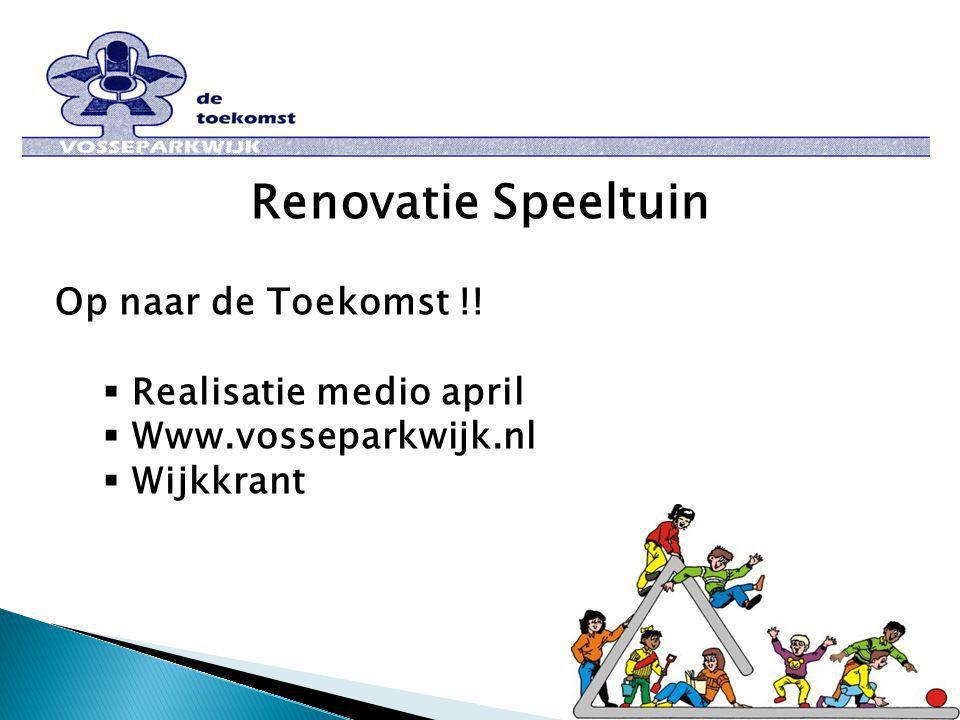 Renovatie Speeltuin Op naar de Toekomst !!  Realisatie medio april  Www.vosseparkwijk.nl  Wijkkrant