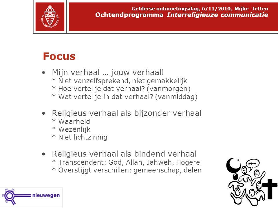 Focus Ochtendprogramma Interreligieuze communicatie Gelderse ontmoetingsdag, 6/11/2010, Mijke Jetten Mijn verhaal … jouw verhaal.