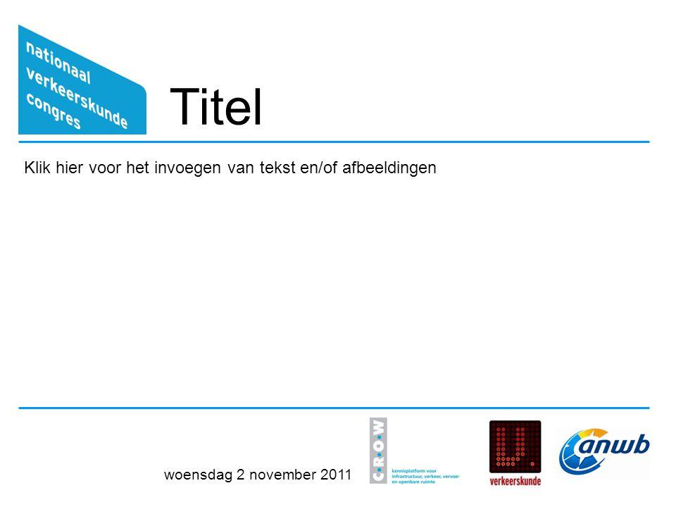 Titel Klik hier voor het invoegen van tekst en/of afbeeldingen woensdag 2 november 2011