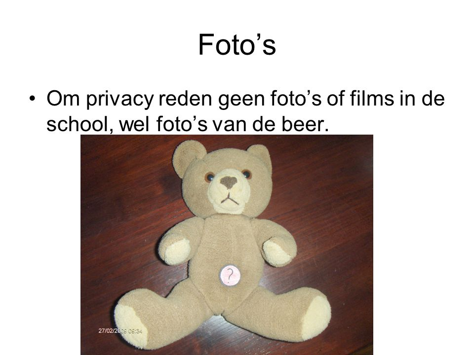Foto's Om privacy reden geen foto's of films in de school, wel foto's van de beer.