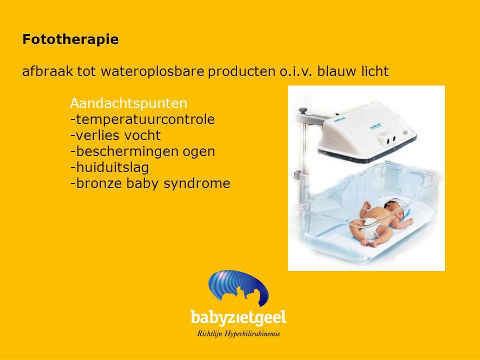 Fototherapie afbraak tot wateroplosbare producten o.i.v. blauw licht Aandachtspunten -temperatuurcontrole -verlies vocht -beschermingen ogen -huiduits