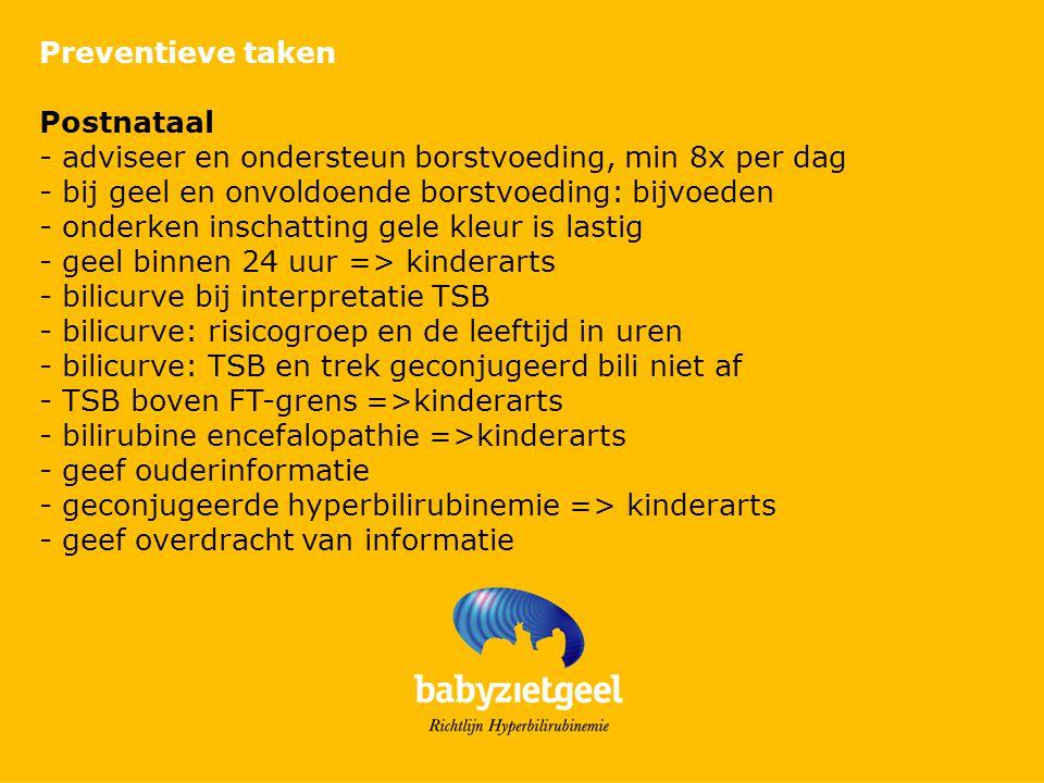 Preventieve taken Postnataal - adviseer en ondersteun borstvoeding, min 8x per dag - bij geel en onvoldoende borstvoeding: bijvoeden - onderken inscha