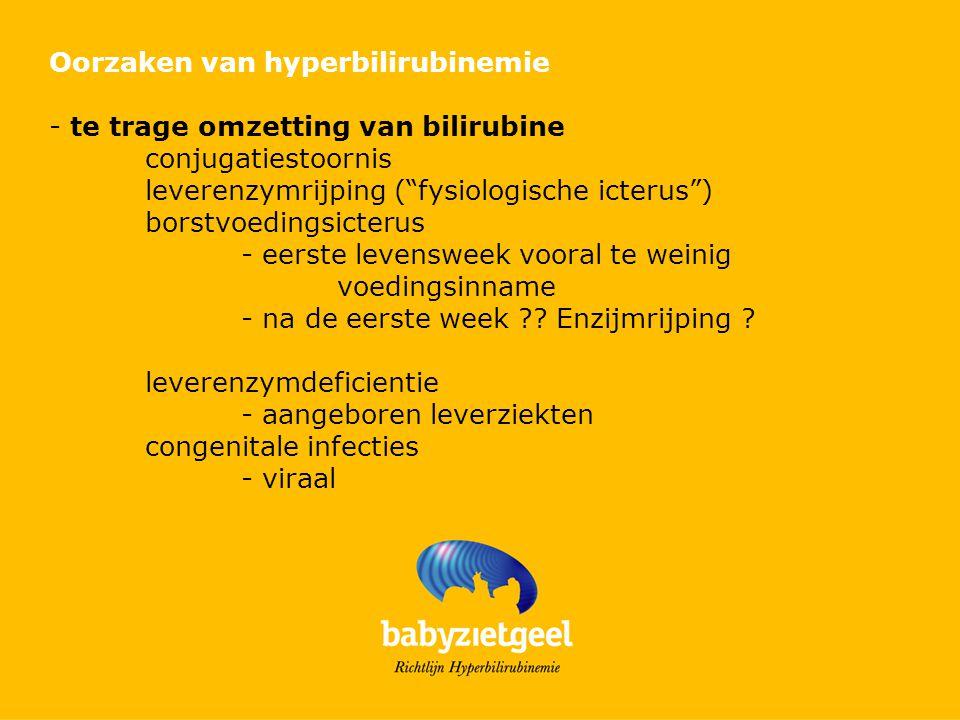 Oorzaken van hyperbilirubinemie - te trage omzetting van bilirubine conjugatiestoornis leverenzymrijping ( fysiologische icterus ) borstvoedingsicterus - eerste levensweek vooral te weinig voedingsinname - na de eerste week ?.