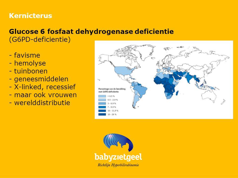 Kernicterus Glucose 6 fosfaat dehydrogenase deficientie (G6PD-deficientie) - favisme - hemolyse - tuinbonen - geneesmiddelen - X-linked, recessief - maar ook vrouwen - werelddistributie
