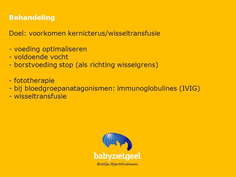 Behandeling Doel: voorkomen kernicterus/wisseltransfusie - voeding optimaliseren - voldoende vocht - borstvoeding stop (als richting wisselgrens) - fototherapie - bij bloedgroepanatagonismen: immunoglobulines (IVIG) - wisseltransfusie